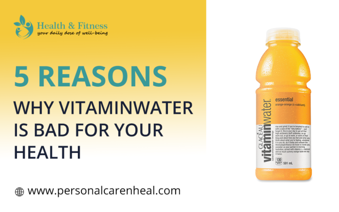 5 reasons why vitaminwater is bad for your health