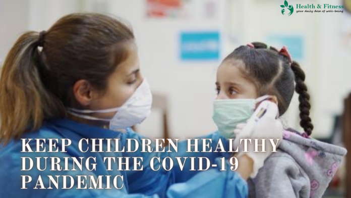 Keep Children Healthy during the COVID-19 Pandemic