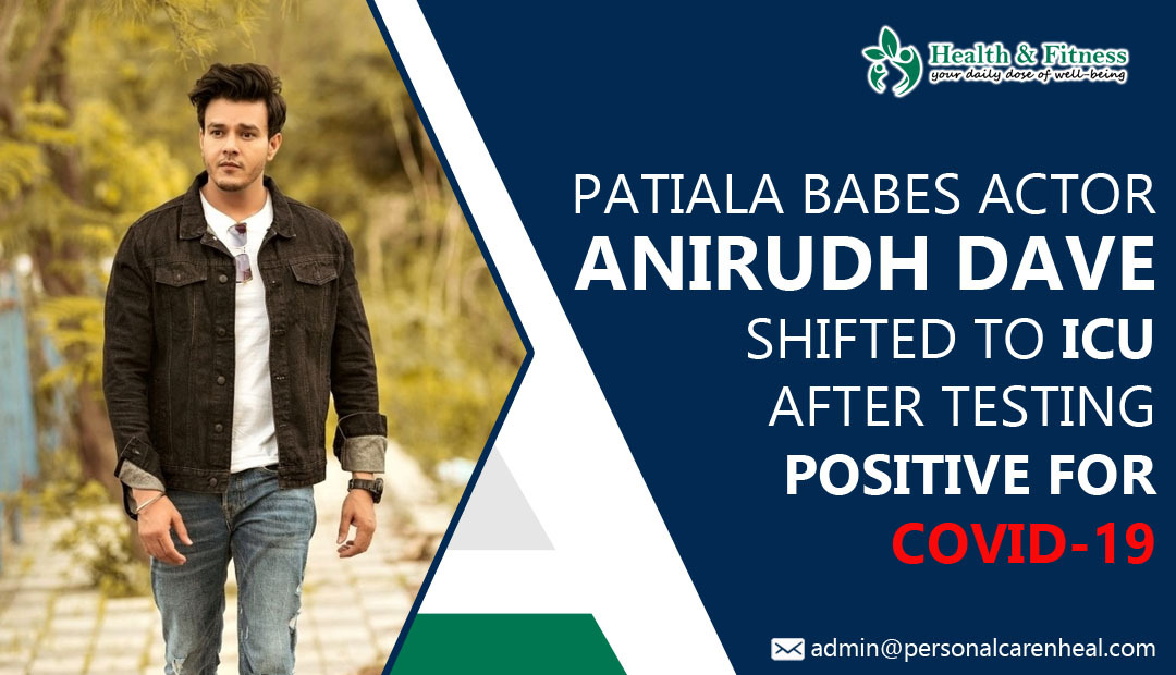 Anirudh Dave Shifted to ICU after Testing Positive for Covid-19