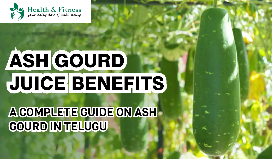Ash Gourd juice benefits – A Complete Guide on Ash Gourd in Telugu